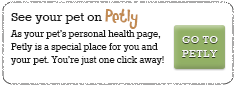 See your pet on Petly–As your pet's personal health page, Petly is a special place for you and your pet. You're just one click away!–GO TO PETLY